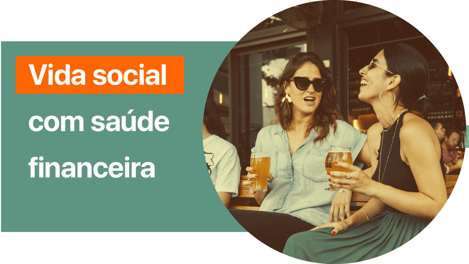 Tenha vida social com saúde financeira