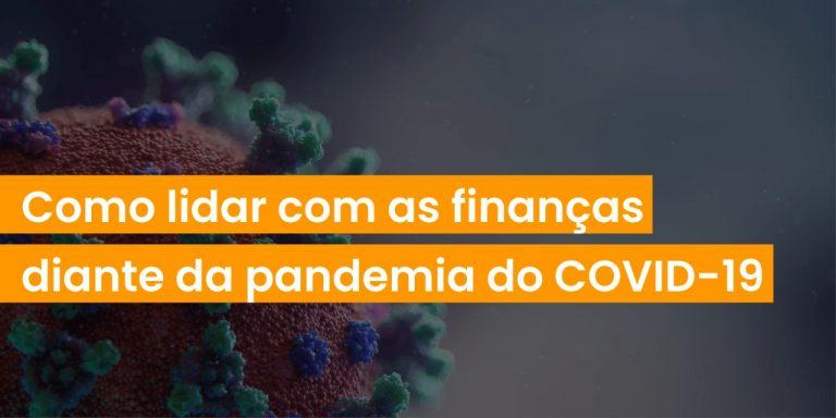Como lidar com as finanças diante da pandemia do COVID-19