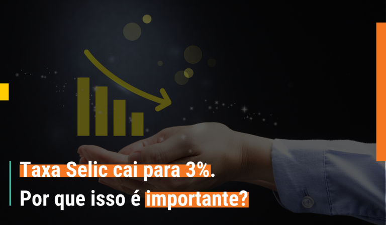 Taxa Selic cai para 3%. Por que isso é importante?