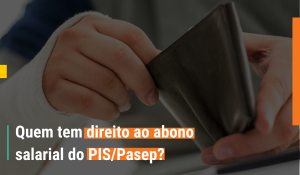 Quem tem direito ao abono salarial do PIS/Pasep?